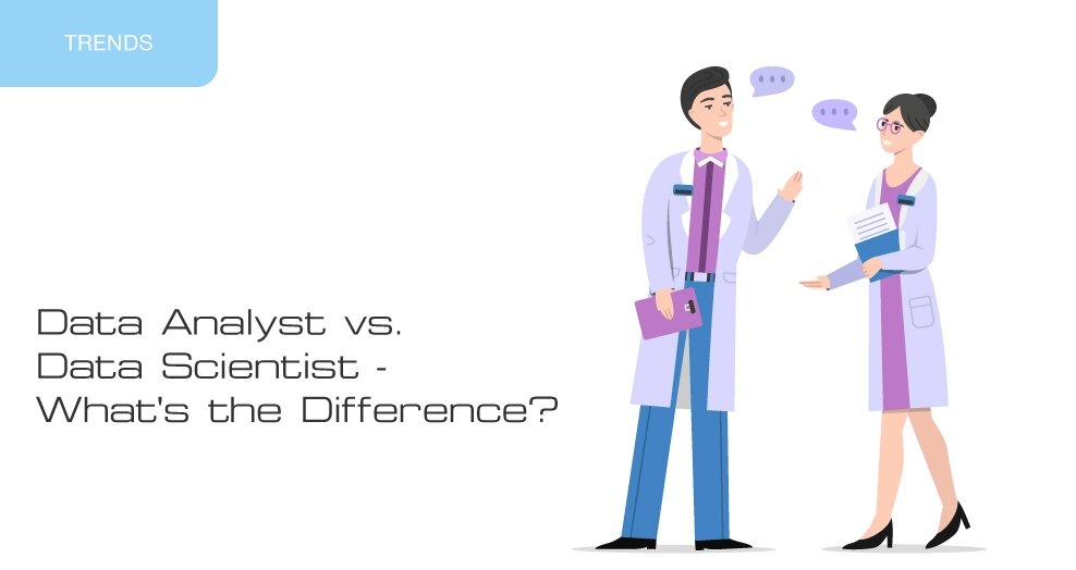Data Analyst vs. Data Scientist – what's the difference?