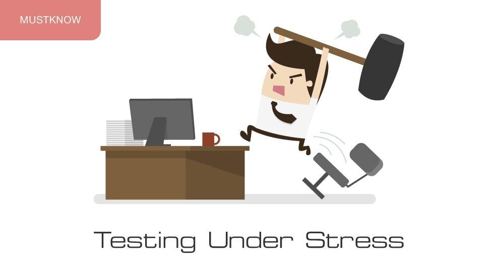 Testing under stress