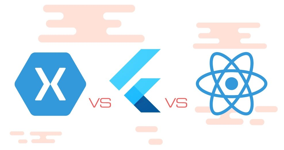 Xamarin, Flutter or React Native: what to prefer to develop your mobile app?