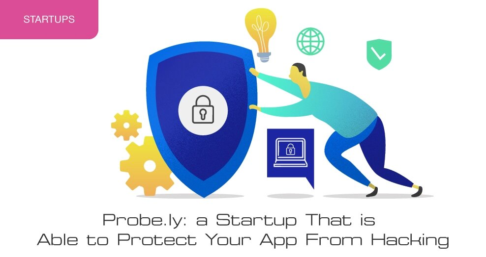 Probe.ly: a startup that is able to protect your app from hacking